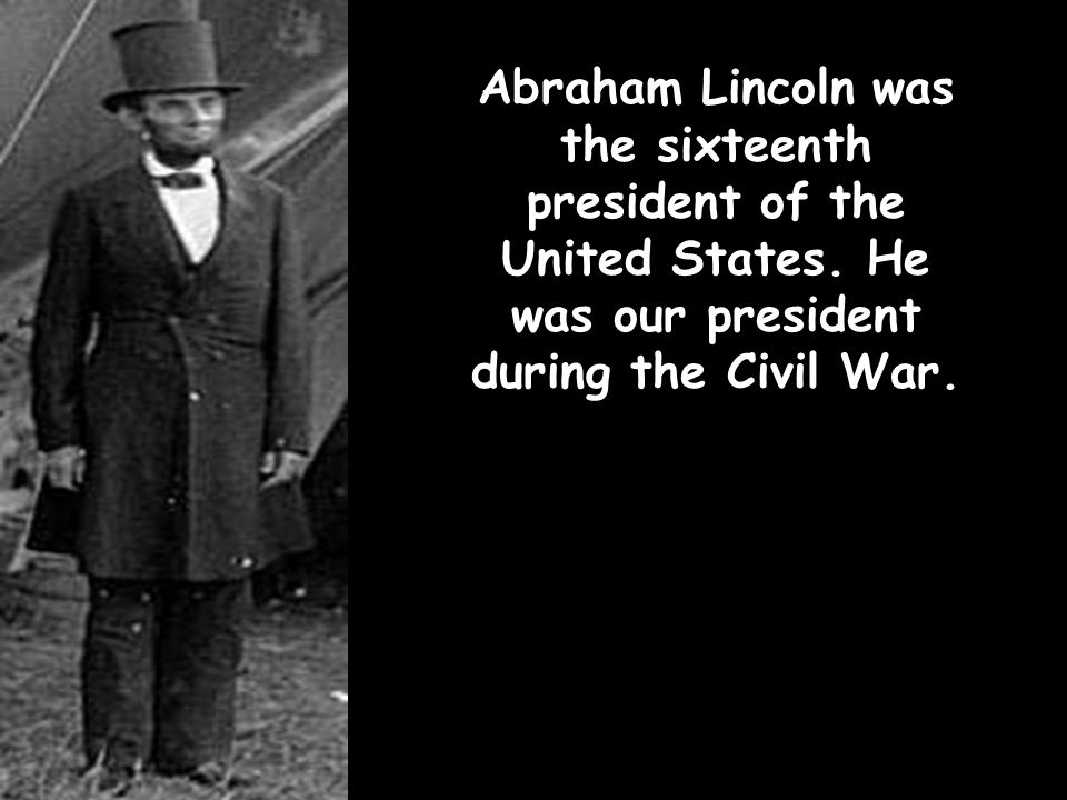 Abraham Lincoln was the sixteenth president of the United States