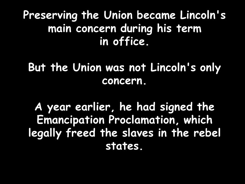 Preserving the Union became Lincoln s main concern during his term in office.