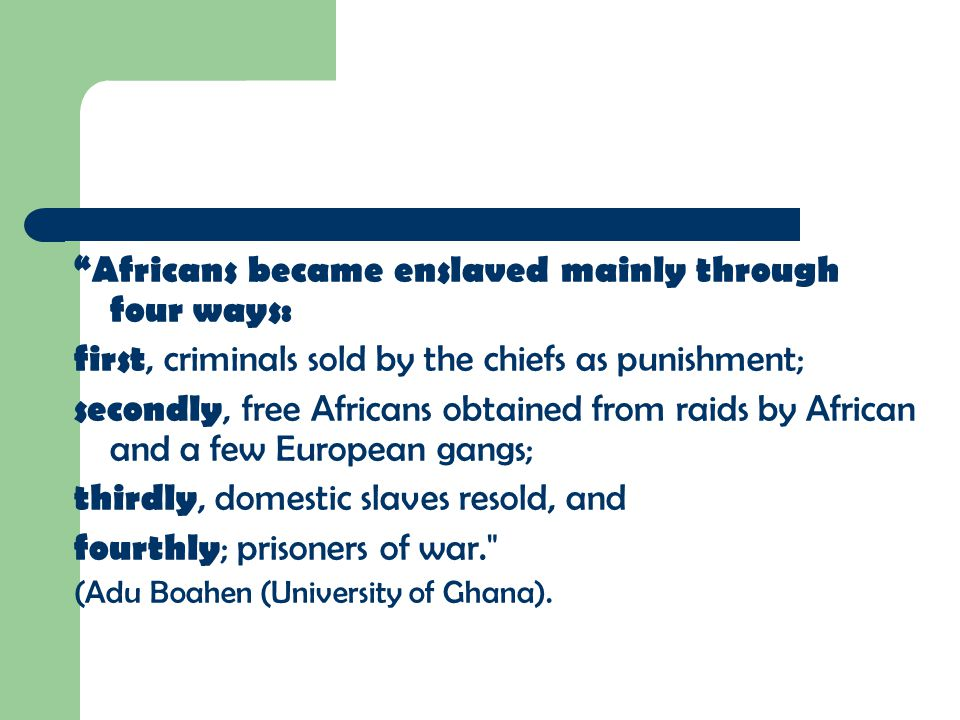 Africans became enslaved mainly through four ways: