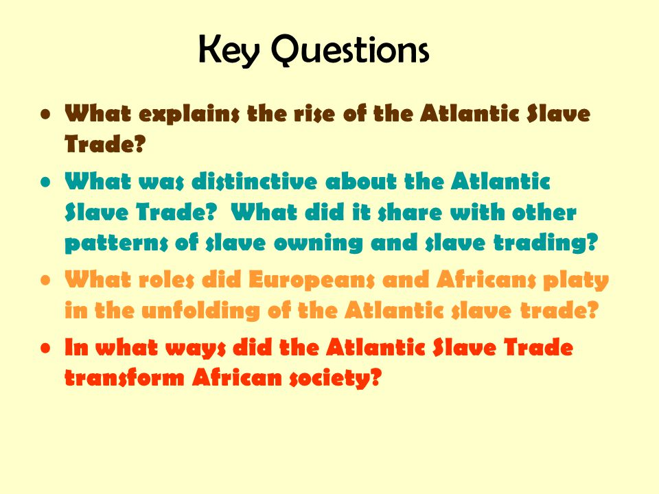 Key Questions What explains the rise of the Atlantic Slave Trade
