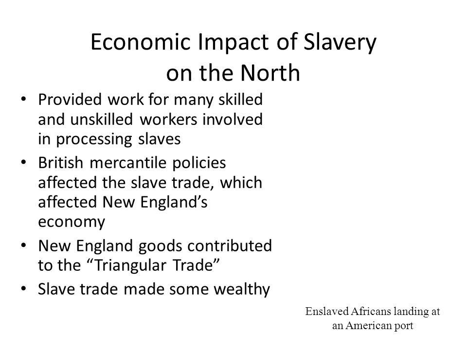 benefits of slavery to the north Much of that cotton made its way to northern manufacturers to be made into  clothing and other products but slavery, in addition to the cotton.