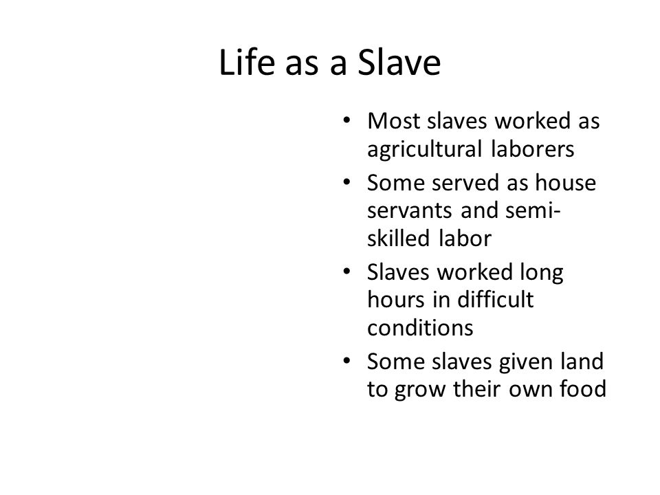 Life as a Slave Most slaves worked as agricultural laborers