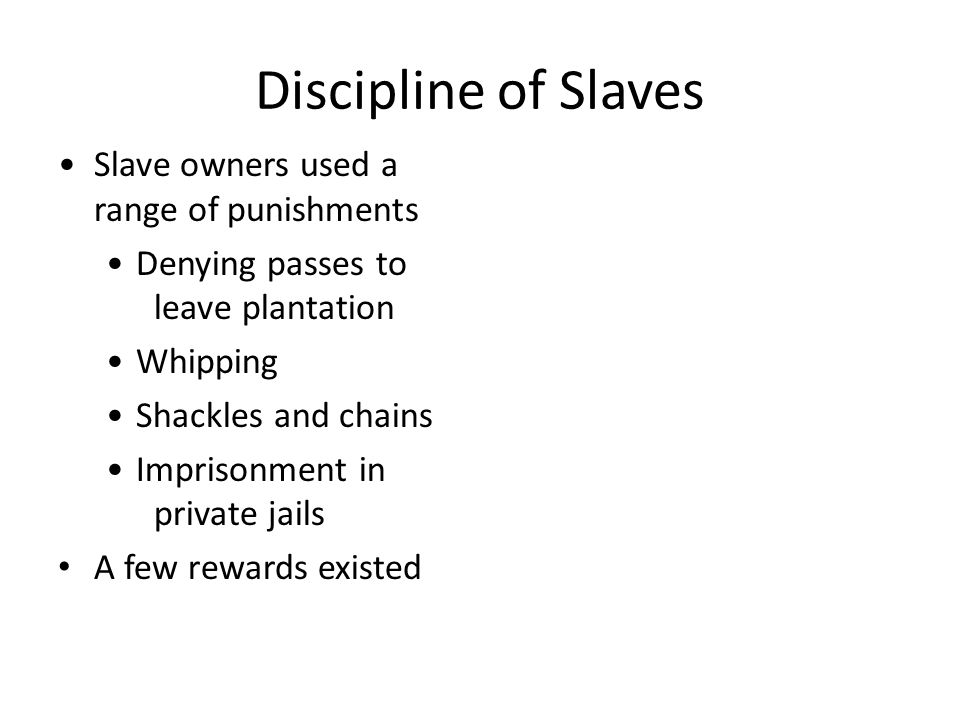 Discipline of Slaves Slave owners used a range of punishments