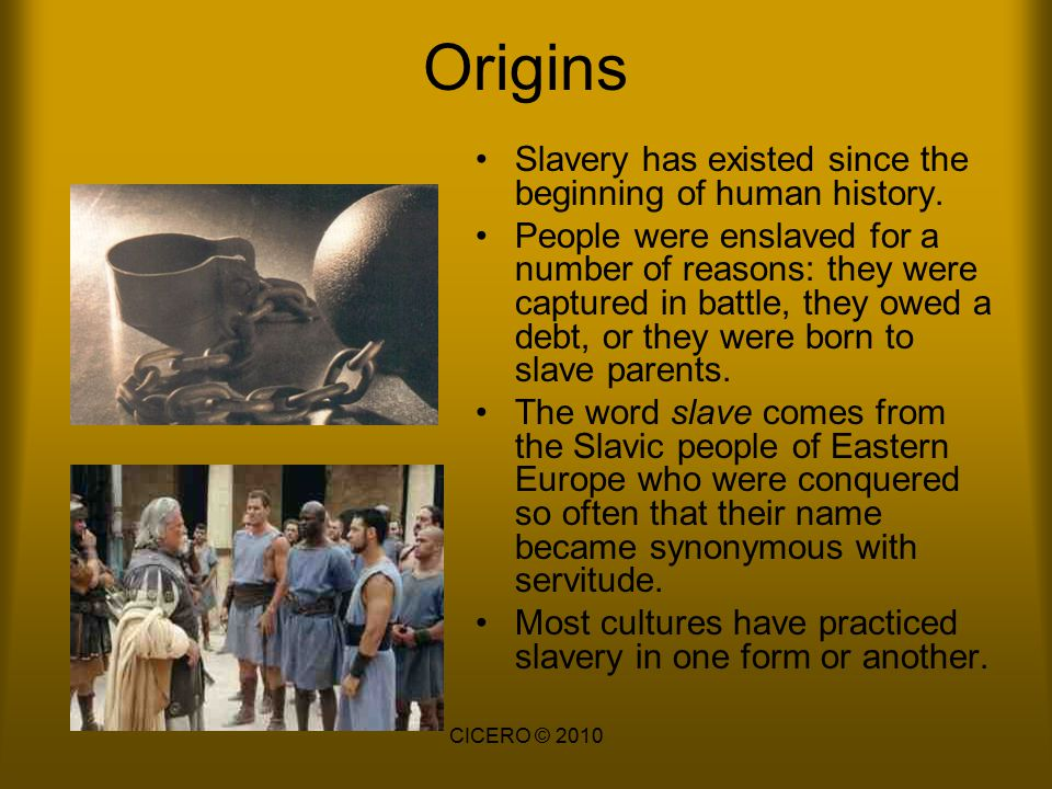 Origins Slavery has existed since the beginning of human history.