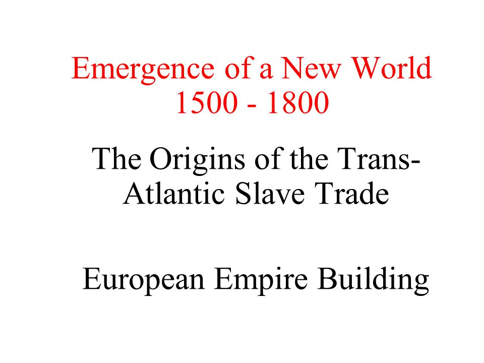 Emergence of a New World 1500 - 1800