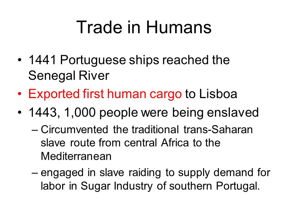Trade in Humans 1441 Portuguese ships reached the Senegal River