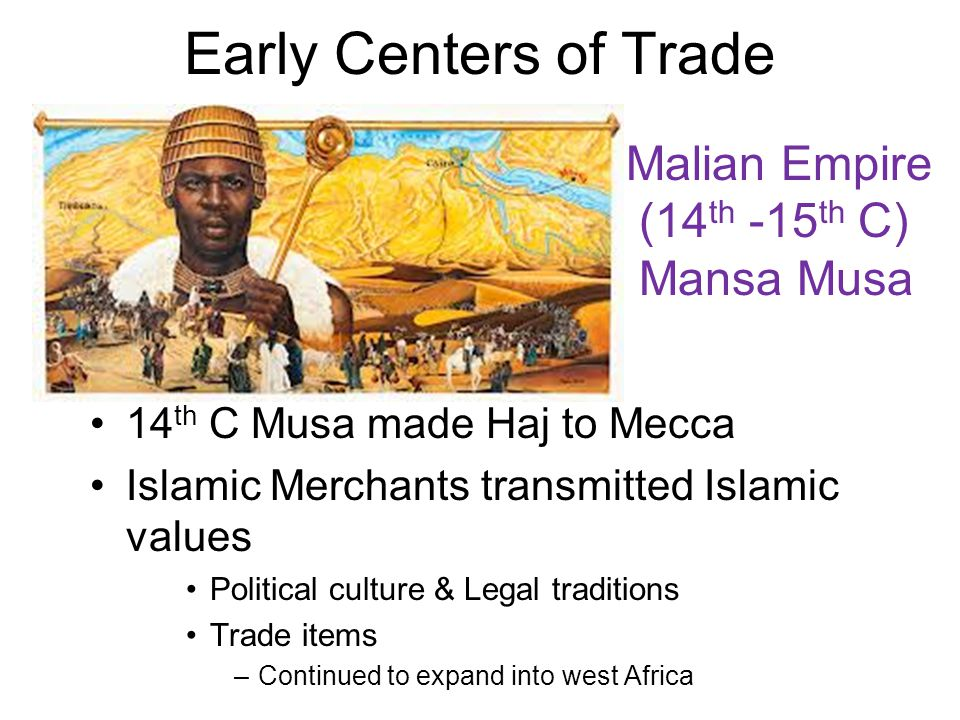 Early Centers of Trade Malian Empire (14th -15th C) Mansa Musa