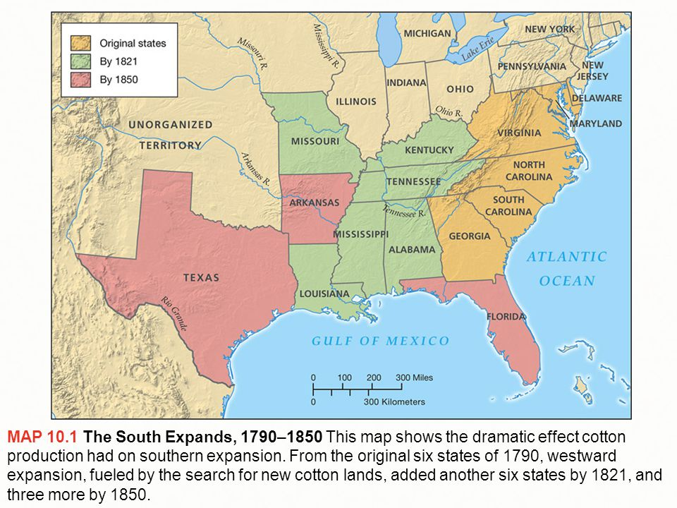MAP 10.1 The South Expands, 1790–1850 This map shows the dramatic effect cotton production had on southern expansion.
