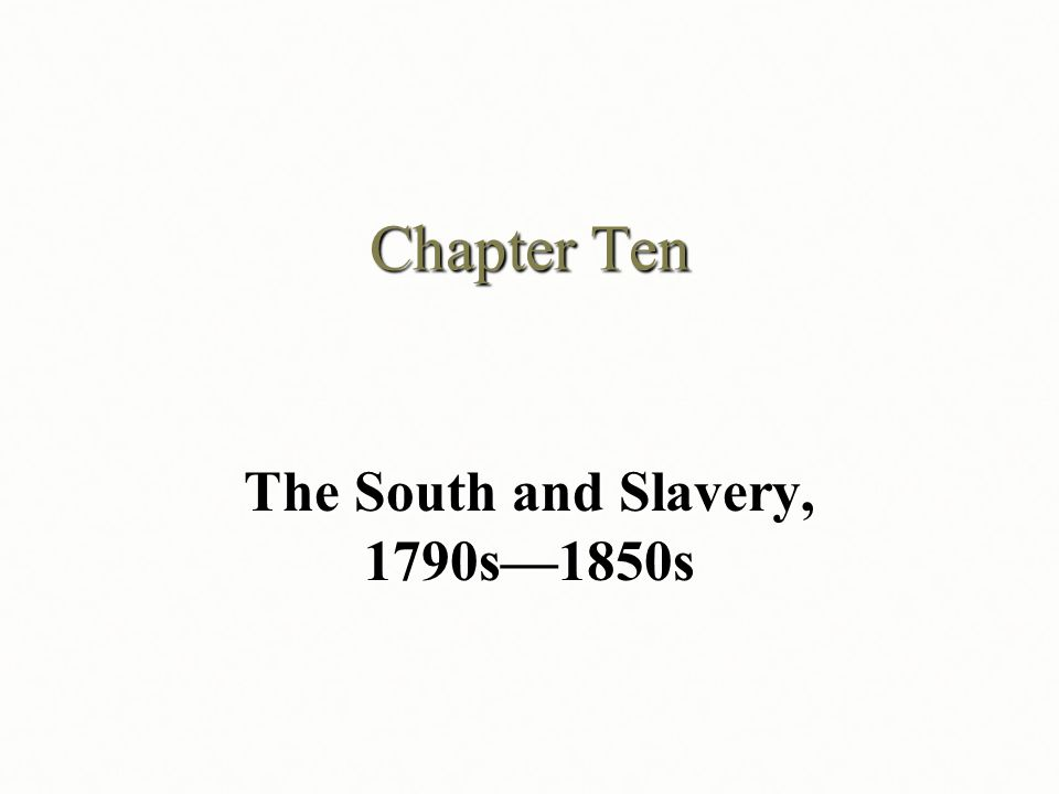 The South and Slavery, 1790s—1850s