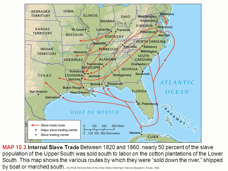 MAP 10.3 Internal Slave Trade Between 1820 and 1860, nearly 50 percent of the slave population of the Upper South was sold south to labor on the cotton plantations of the Lower South.
