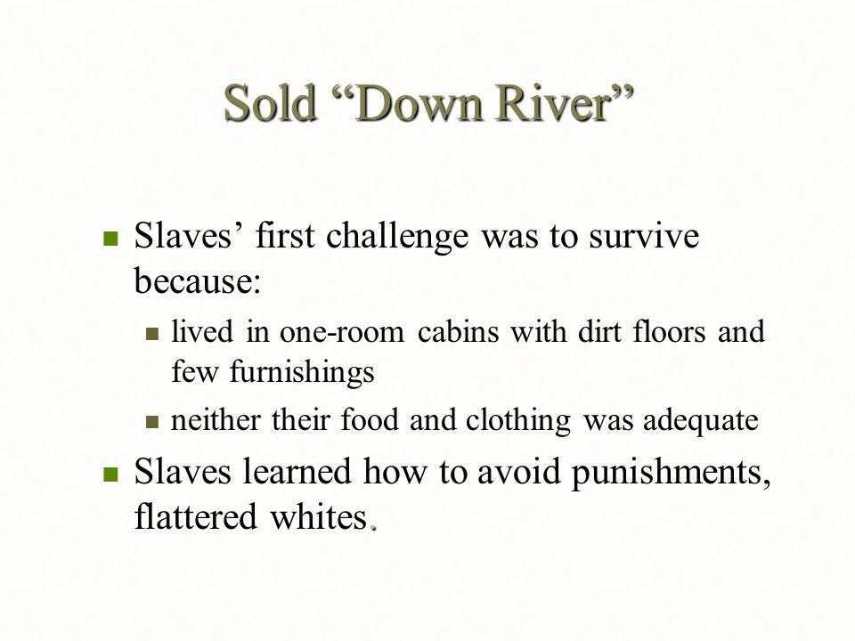 Sold Down River Slaves' first challenge was to survive because: