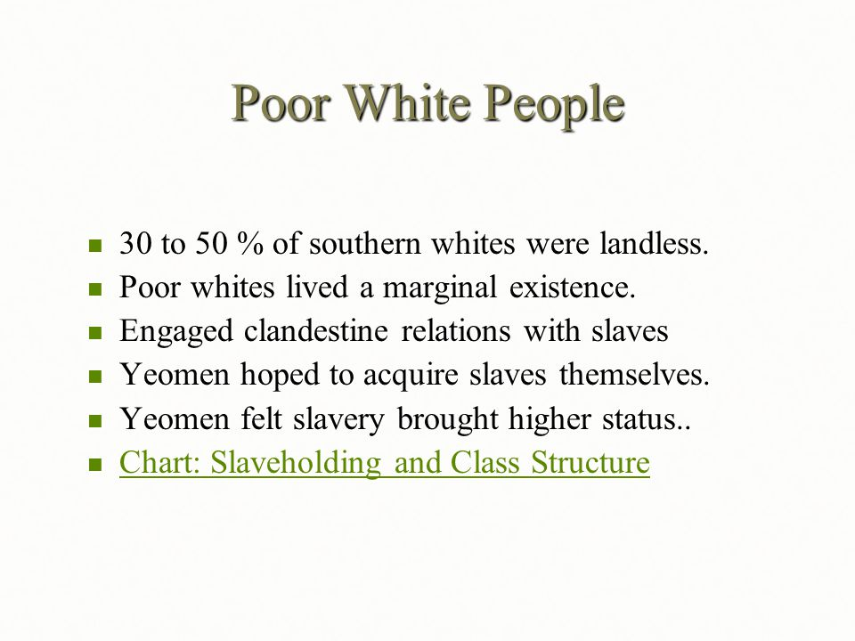 Poor White People 30 to 50 % of southern whites were landless.