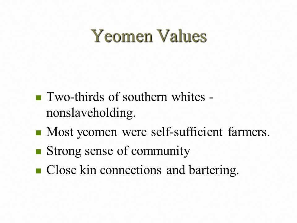 Yeomen Values Two-thirds of southern whites -nonslaveholding.