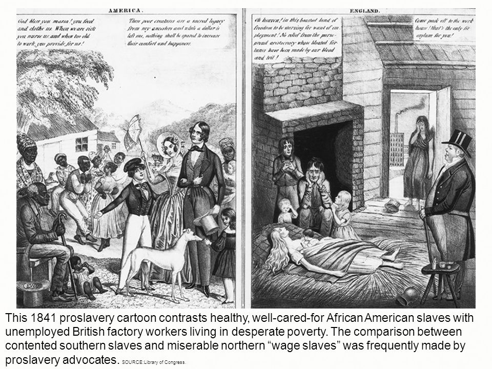 This 1841 proslavery cartoon contrasts healthy, well-cared-for African American slaves with unemployed British factory workers living in desperate poverty.