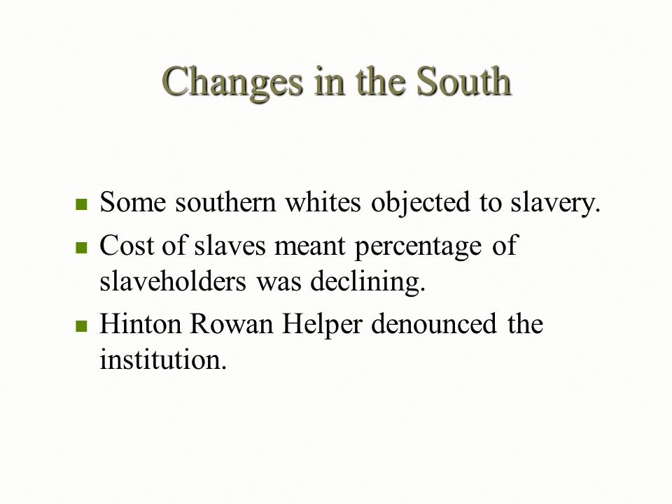 Changes in the South Some southern whites objected to slavery.