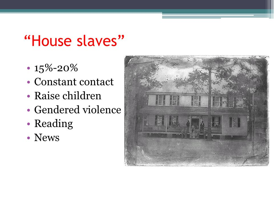 House slaves 15%-20% Constant contact Raise children