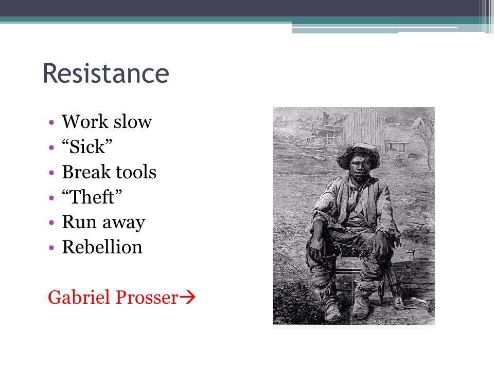 Resistance Work slow Sick Break tools Theft Run away Rebellion