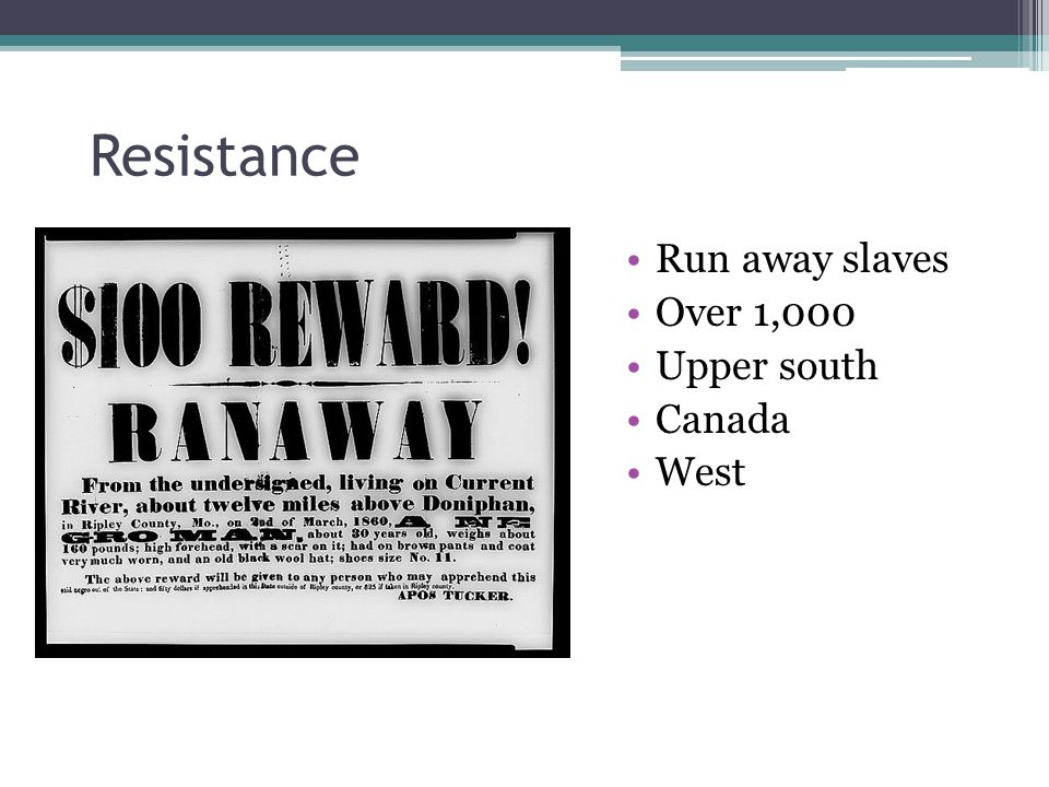 Resistance Run away slaves Over 1,000 Upper south Canada West