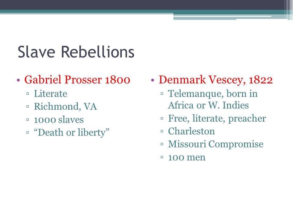 Slave Rebellions Gabriel Prosser 1800 Denmark Vescey, 1822 Literate