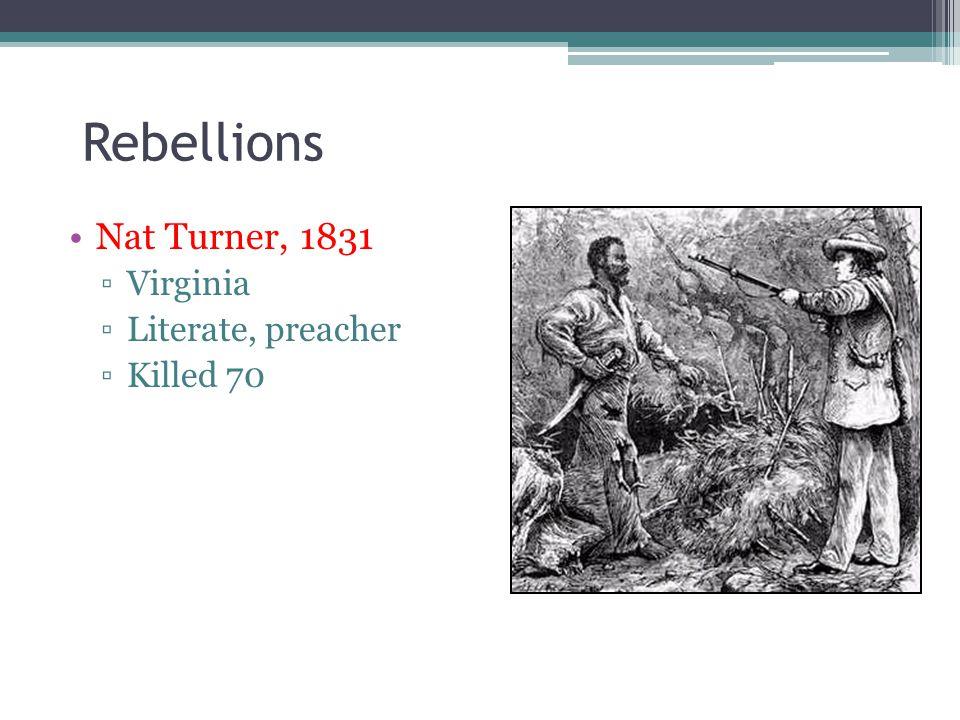 Rebellions Nat Turner, 1831 Virginia Literate, preacher Killed 70