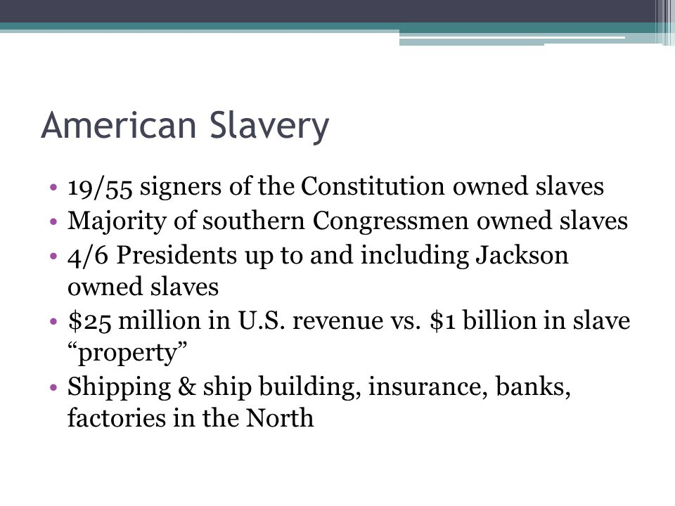 American Slavery 19/55 signers of the Constitution owned slaves