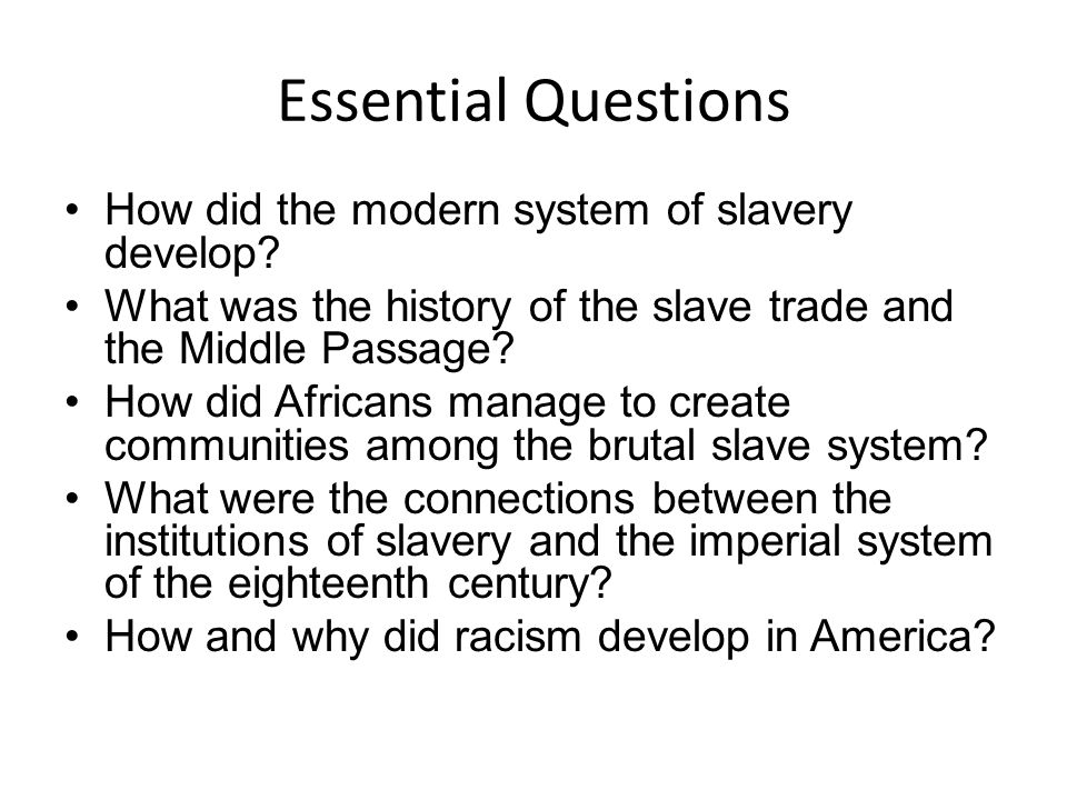 Essential Questions How did the modern system of slavery develop