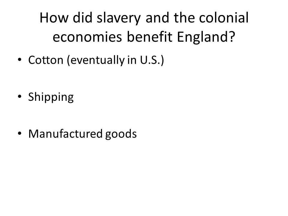 How did slavery and the colonial economies benefit England