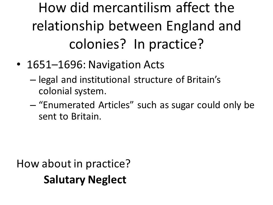 How did mercantilism affect the relationship between England and colonies In practice