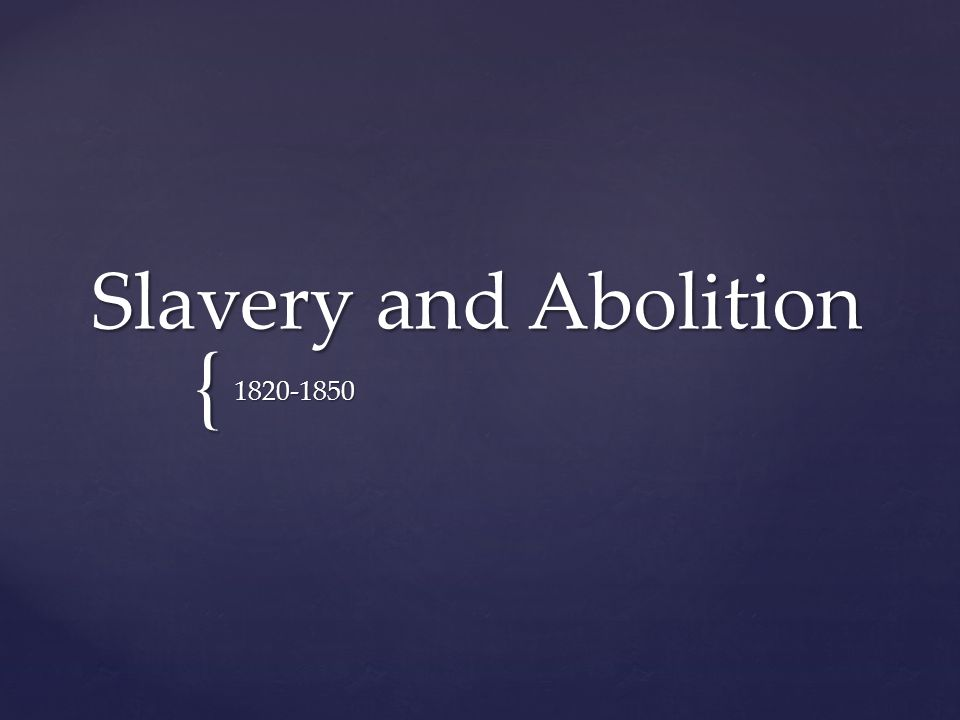 Slavery and Abolition 1820-1850