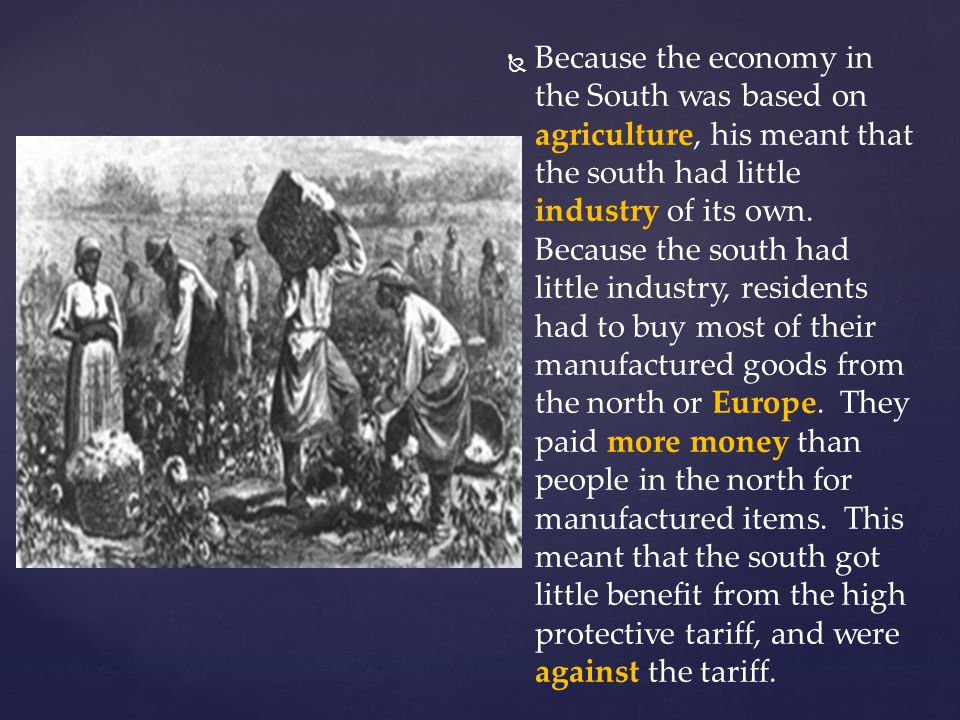 Because the economy in the South was based on agriculture, his meant that the south had little industry of its own.