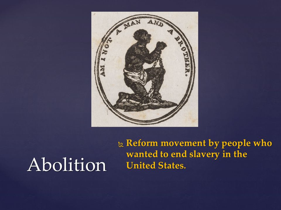 Reform movement by people who wanted to end slavery in the United States.