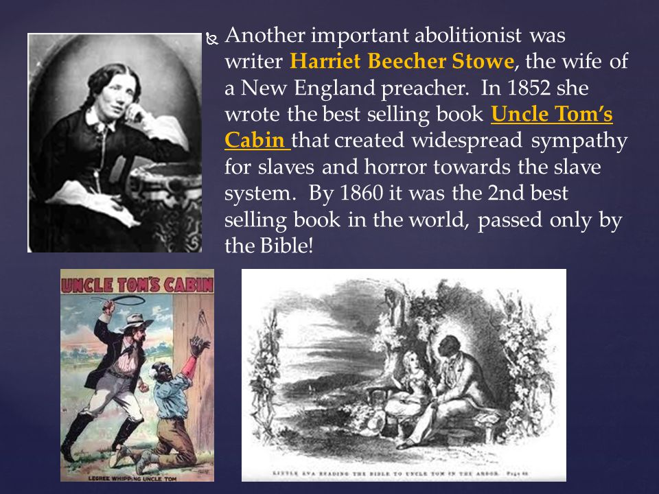 Another important abolitionist was writer Harriet Beecher Stowe, the wife of a New England preacher.