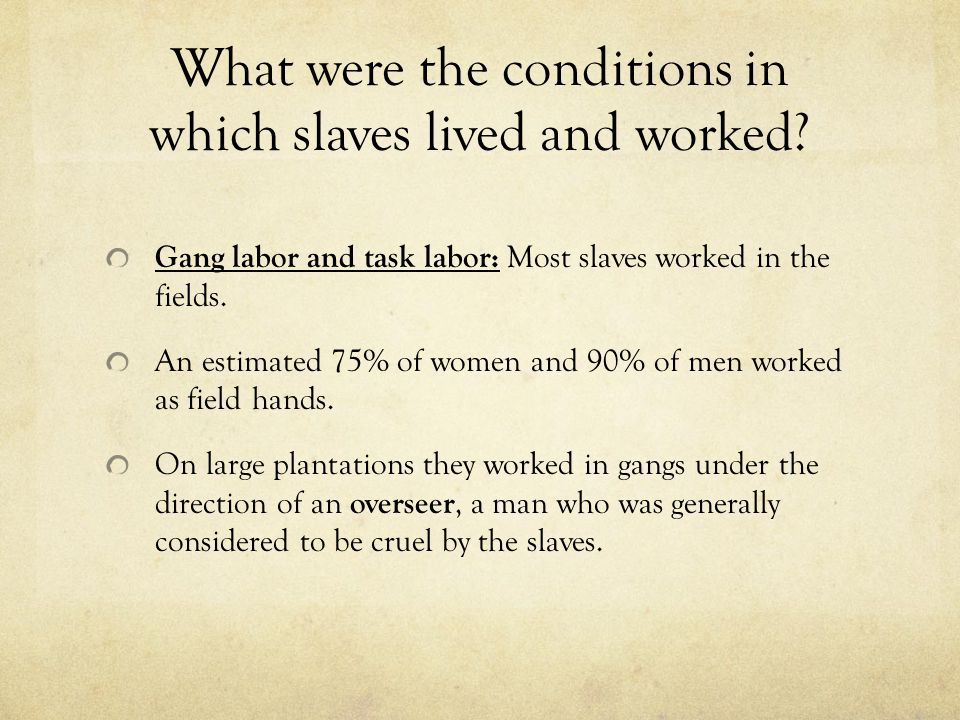 What were the conditions in which slaves lived and worked