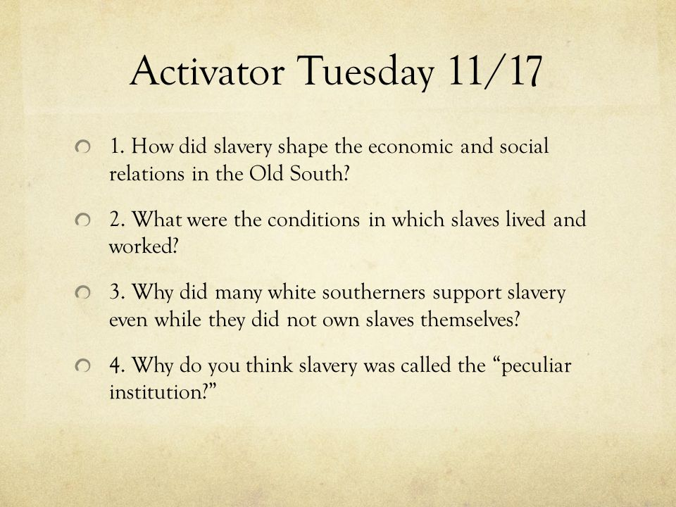 Activator Tuesday 11/17 1. How did slavery shape the economic and social relations in the Old South