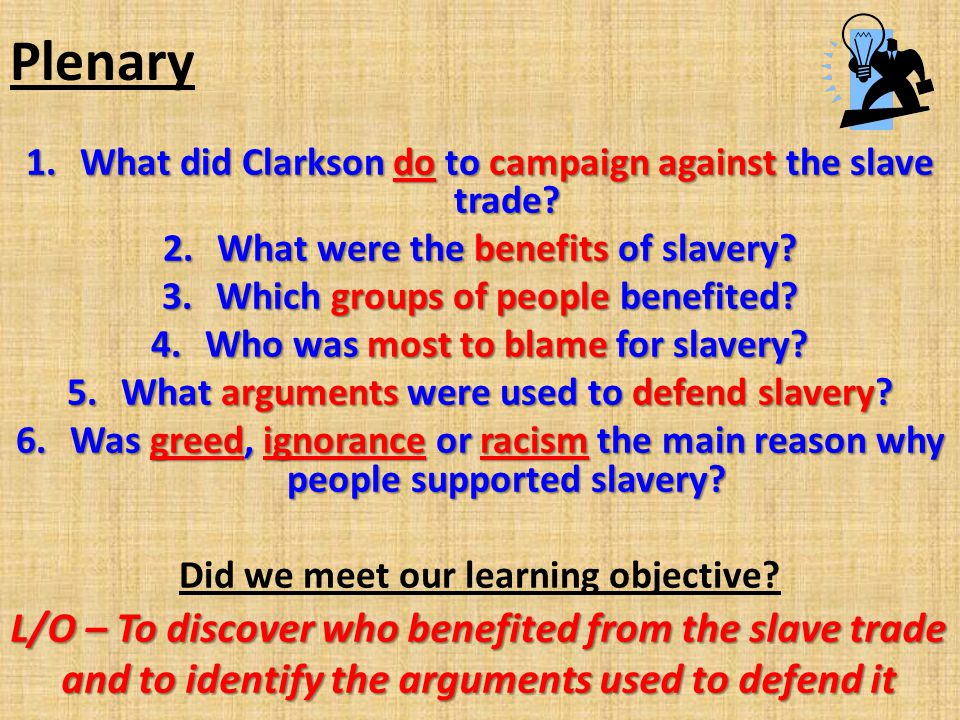 Plenary What did Clarkson do to campaign against the slave trade What were the benefits of slavery