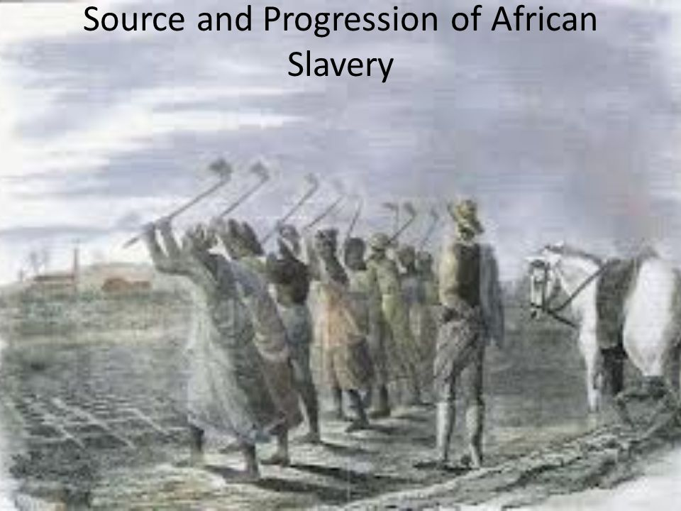 Source and Progression of African Slavery