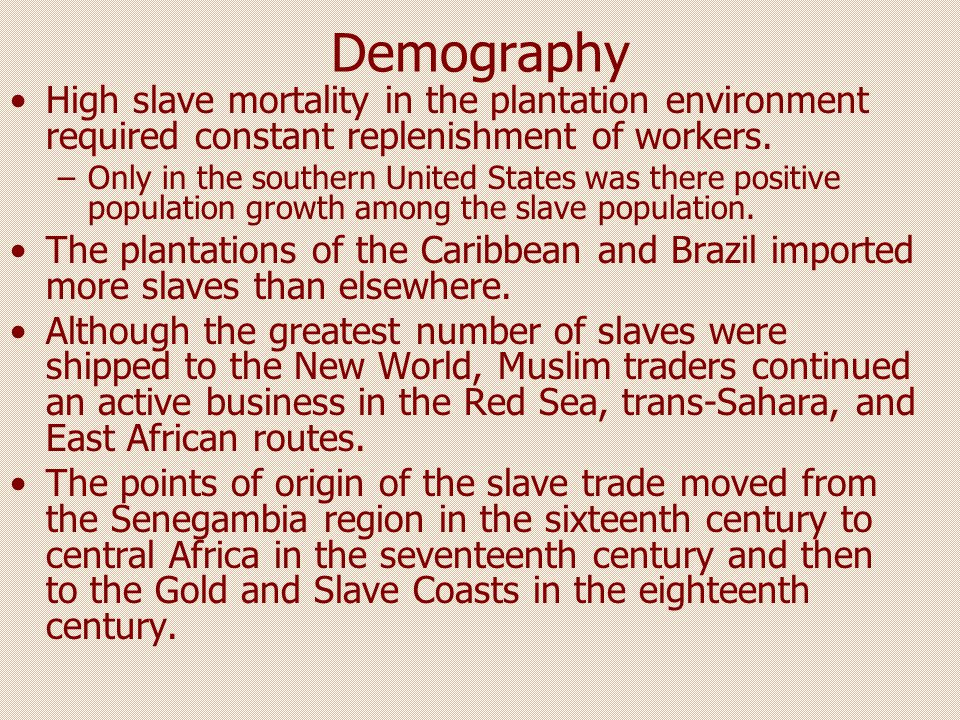 Demography High slave mortality in the plantation environment required constant replenishment of workers.