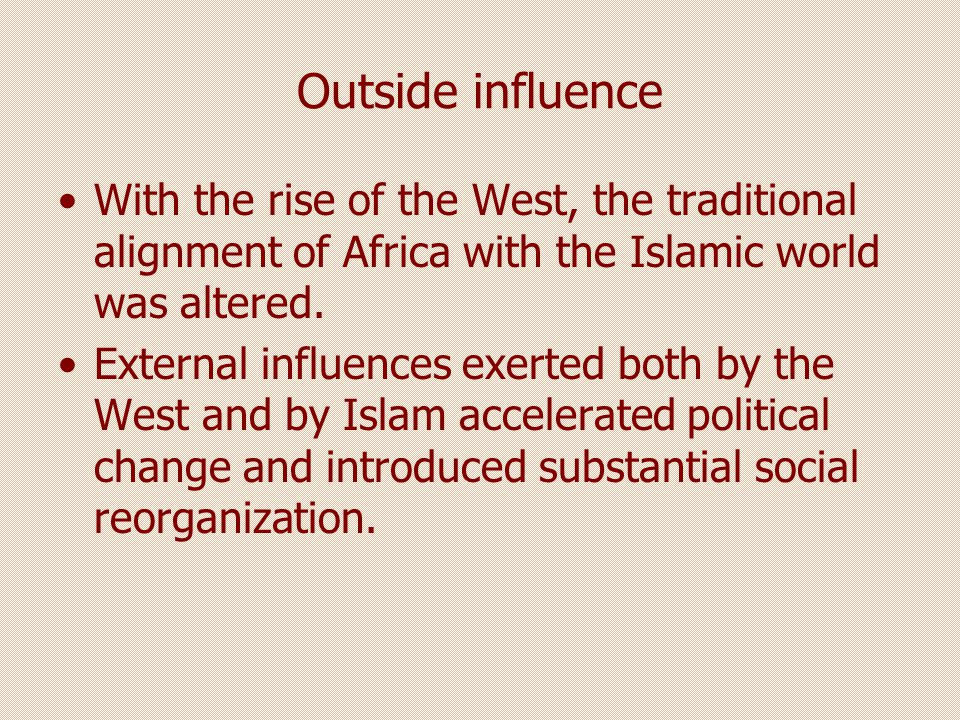 Outside influence With the rise of the West, the traditional alignment of Africa with the Islamic world was altered.
