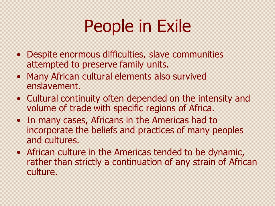 People in Exile Despite enormous difficulties, slave communities attempted to preserve family units.
