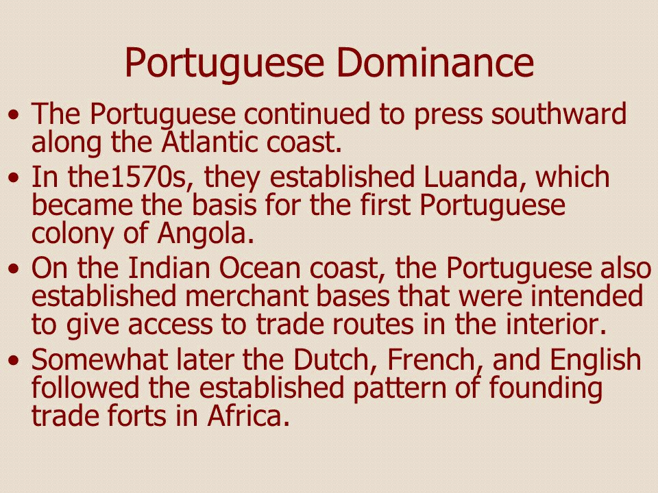 Portuguese Dominance The Portuguese continued to press southward along the Atlantic coast.