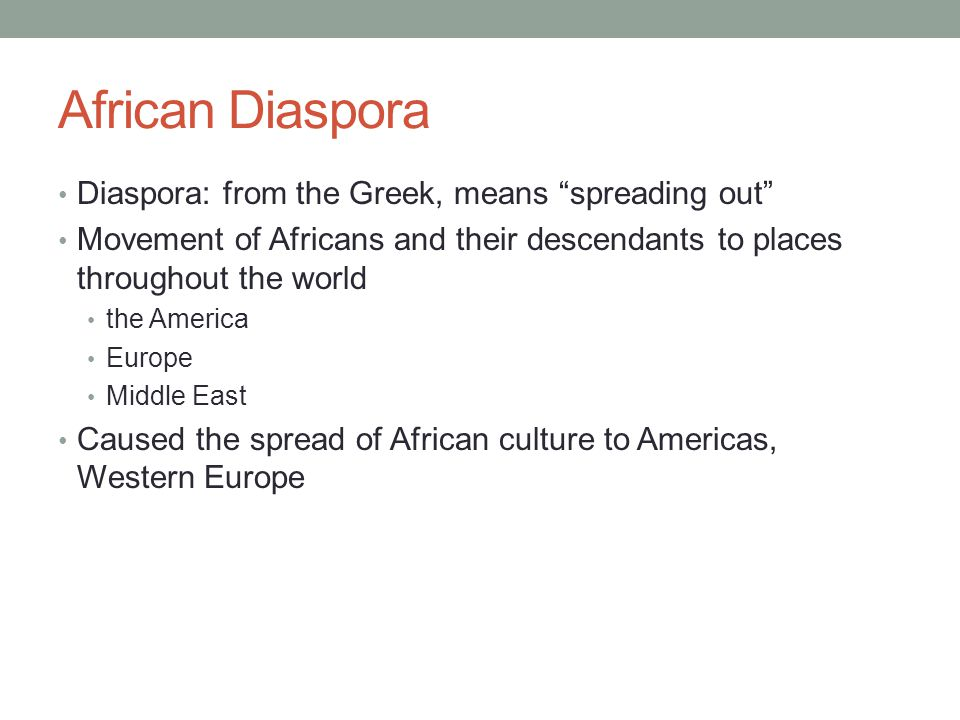 African Diaspora Diaspora: from the Greek, means spreading out
