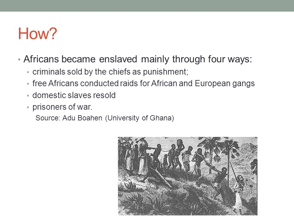 How Africans became enslaved mainly through four ways: