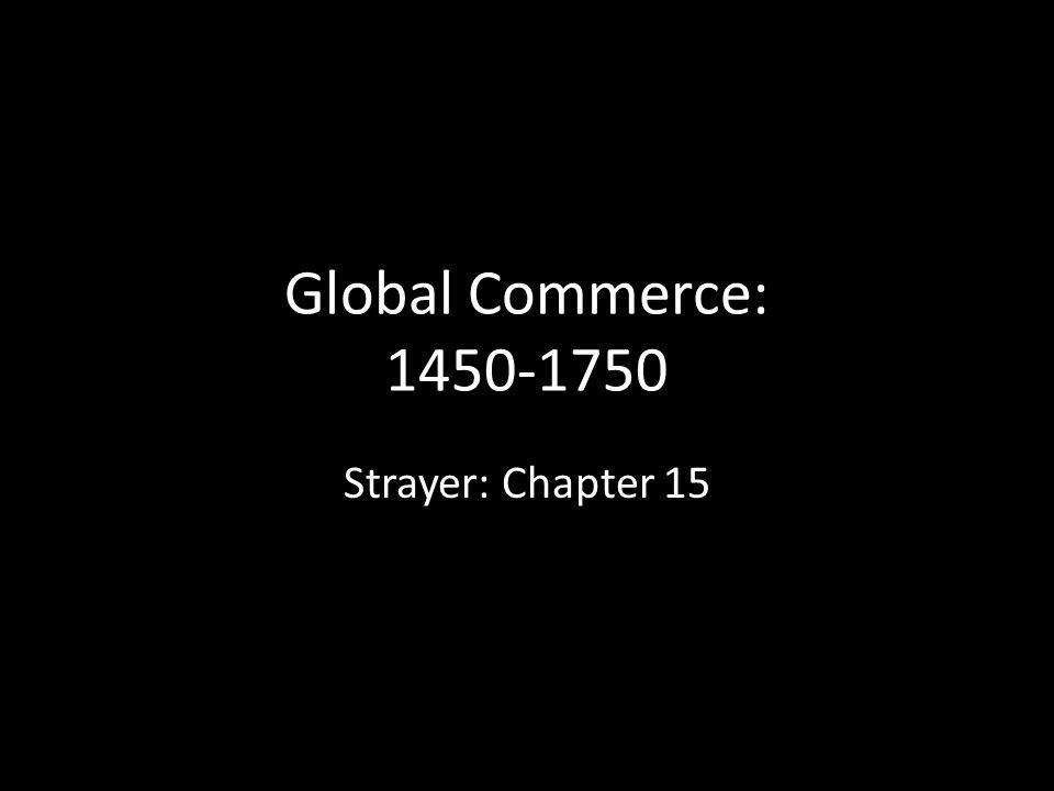 Global Commerce: 1450-1750 Strayer: Chapter 15