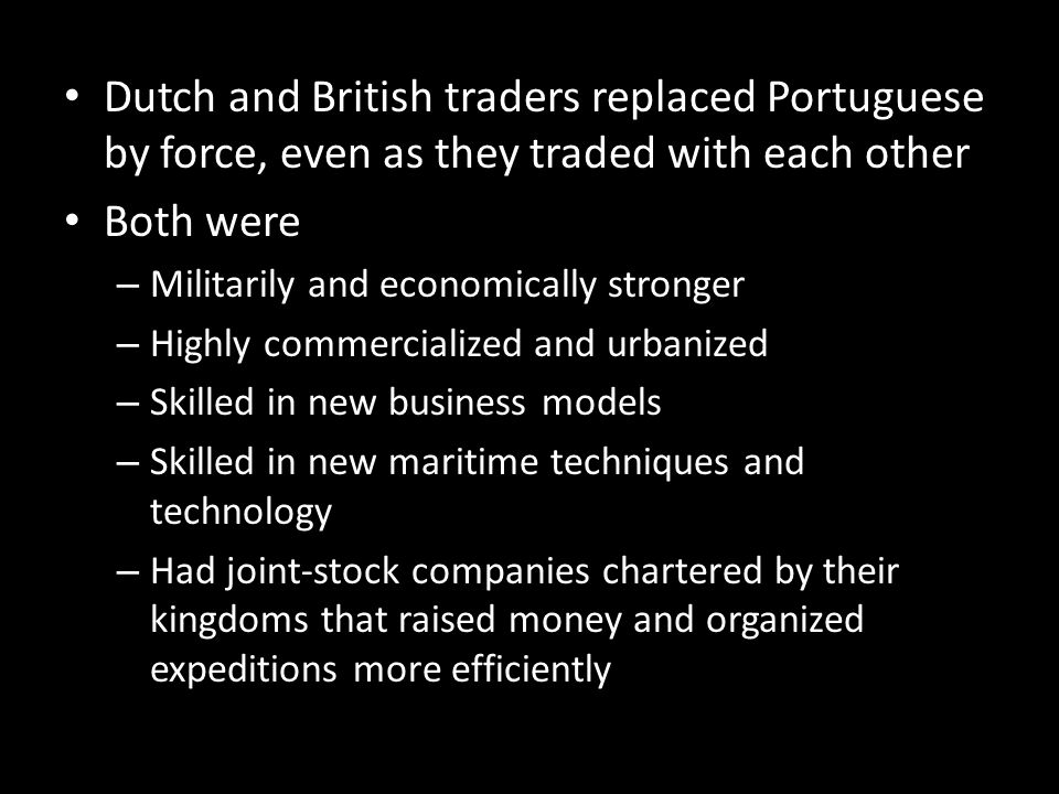 Dutch and British traders replaced Portuguese by force, even as they traded with each other