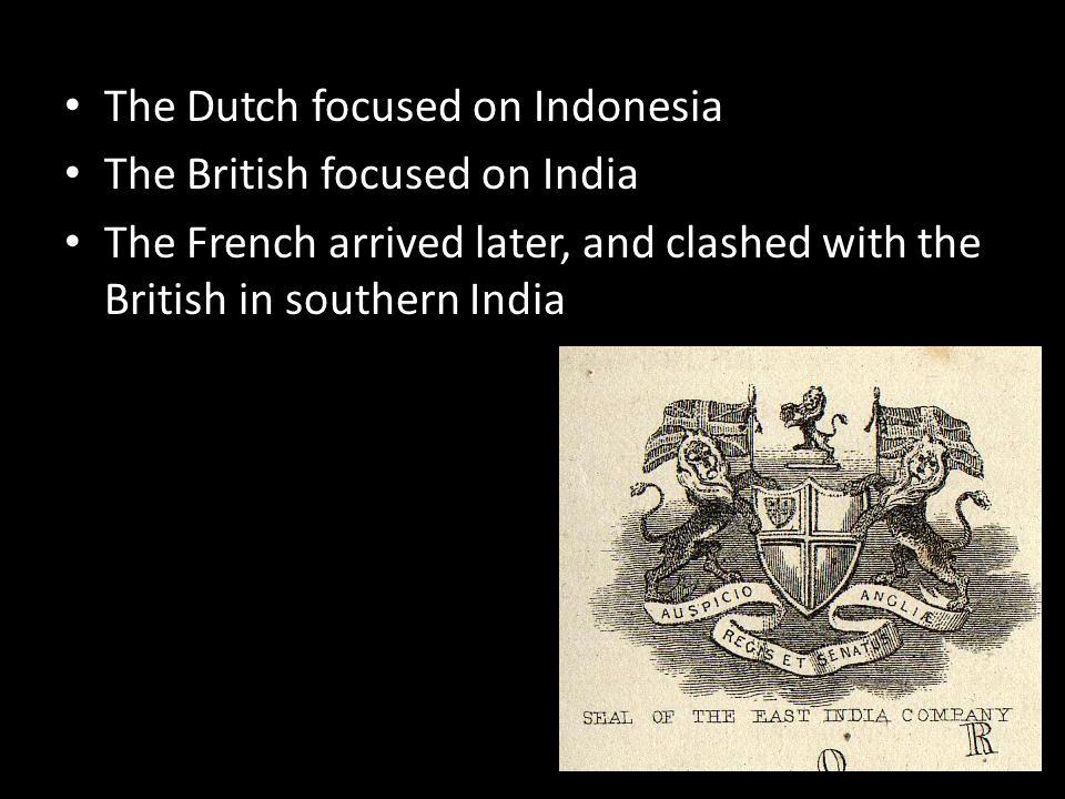 The Dutch focused on Indonesia