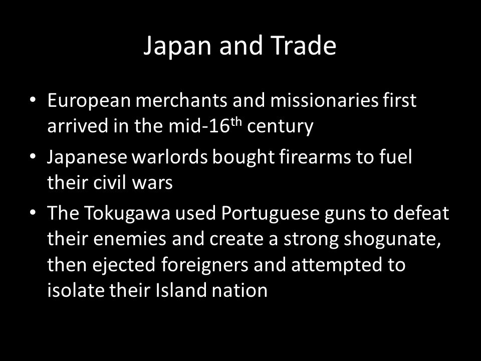 Japan and Trade European merchants and missionaries first arrived in the mid-16th century.