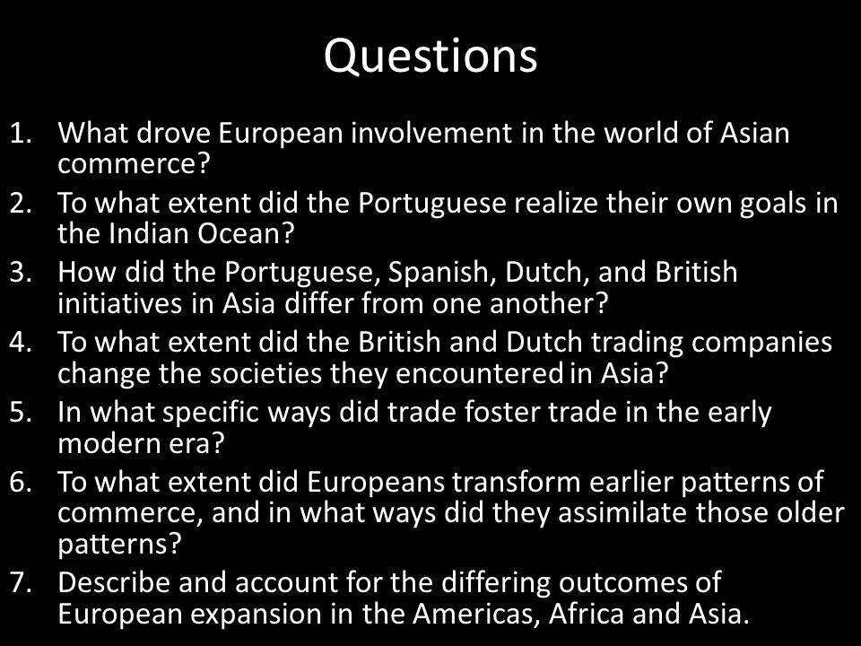 Questions What drove European involvement in the world of Asian commerce