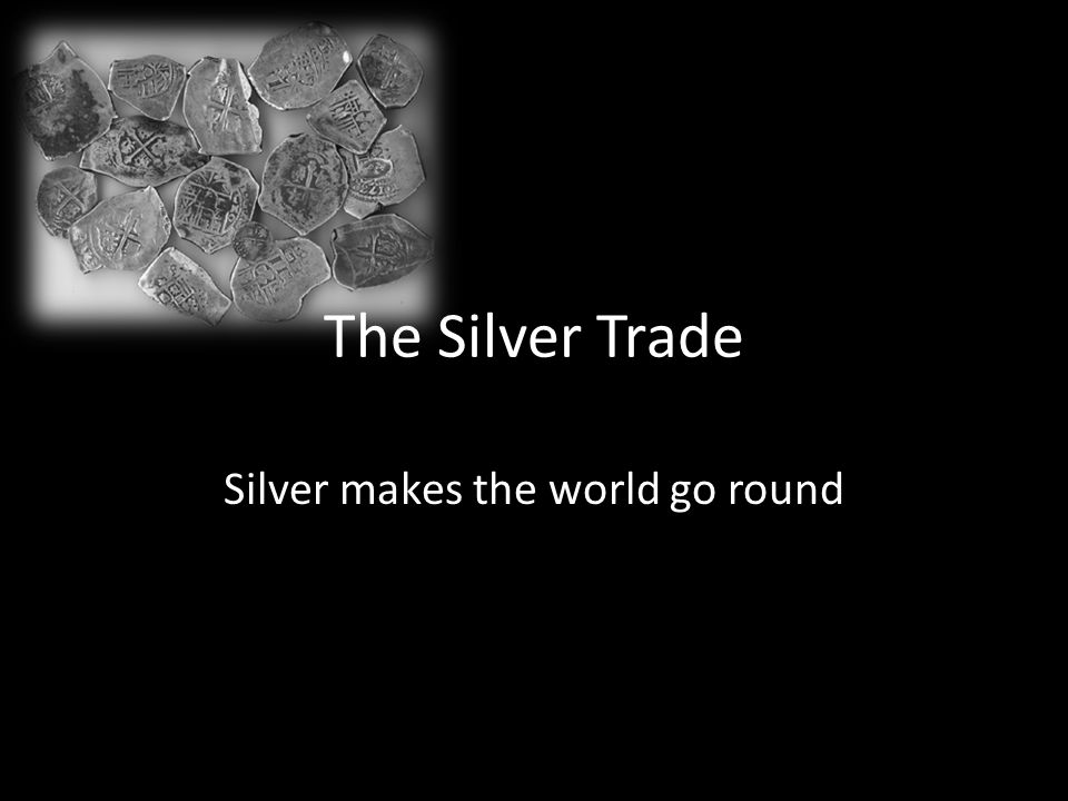 Silver makes the world go round
