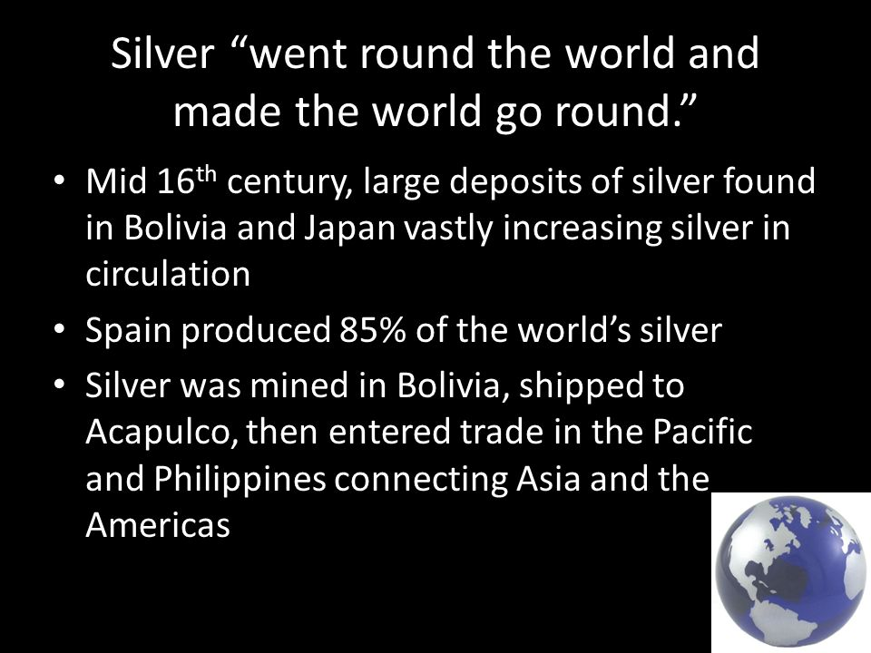 Silver went round the world and made the world go round.