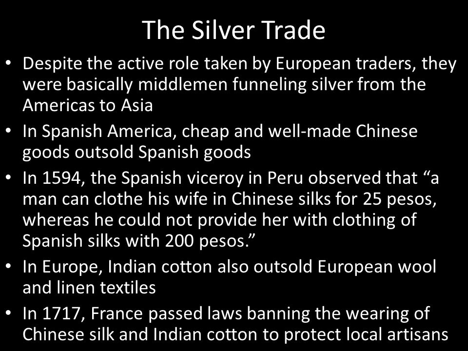 The Silver Trade Despite the active role taken by European traders, they were basically middlemen funneling silver from the Americas to Asia.